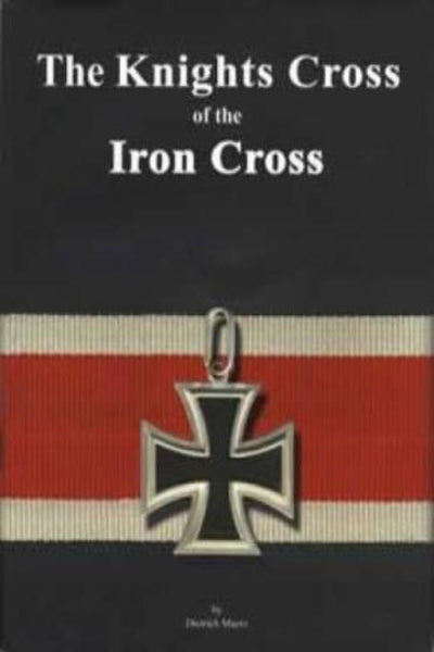 Knights Cross of the Iron Cross by Dietrich Maerz - Konig Books