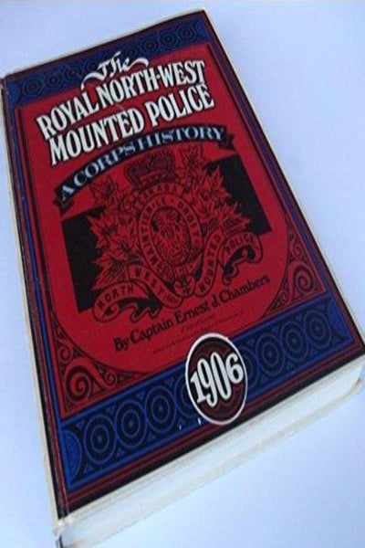 Royal North-West Mounted Police; Corps History 1873  – 1973