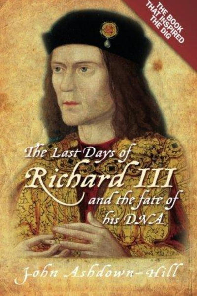 Last Days of Richard III and the fate of his DNA - Konig Books