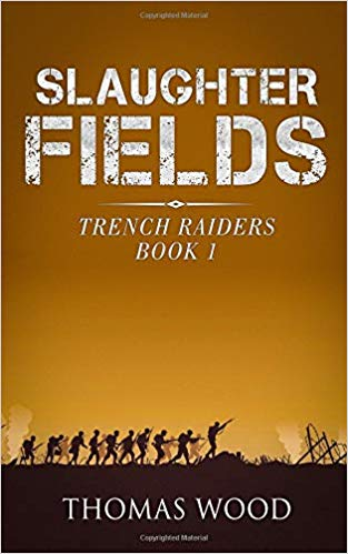 Slaughter Fields - Trench Raiders Book 1 by Thomas Wood - Konig Books