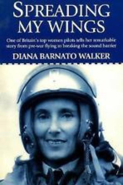 Spreading My Wings: One of Britain's Top Women Pilots Tells Her Remarkable Story from Pre-War Flying to Breaking the Sound Barrier - Konig Books