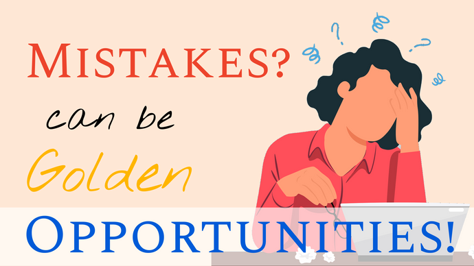 Mistake? Opportunity!
