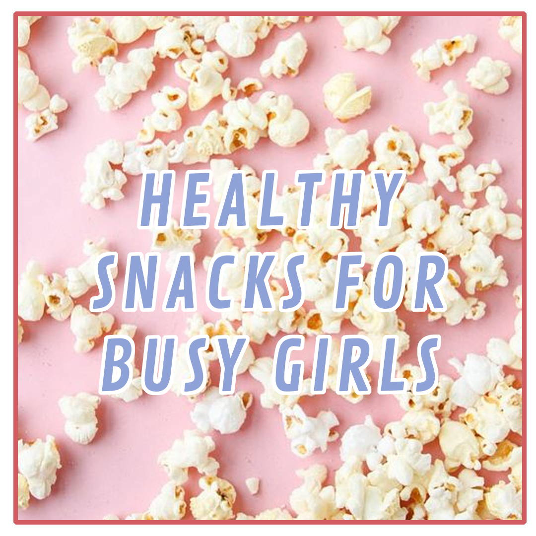 Healthy Snacks for Busy Girls