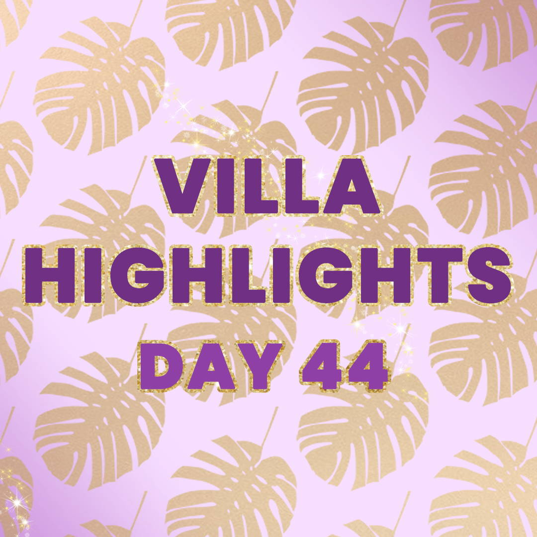 VILLA HIGHLIGHTS: DAY 44
