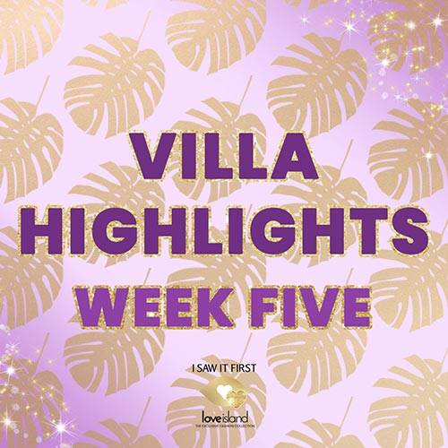 VILLA HIGHLIGHTS: WEEK FIVE