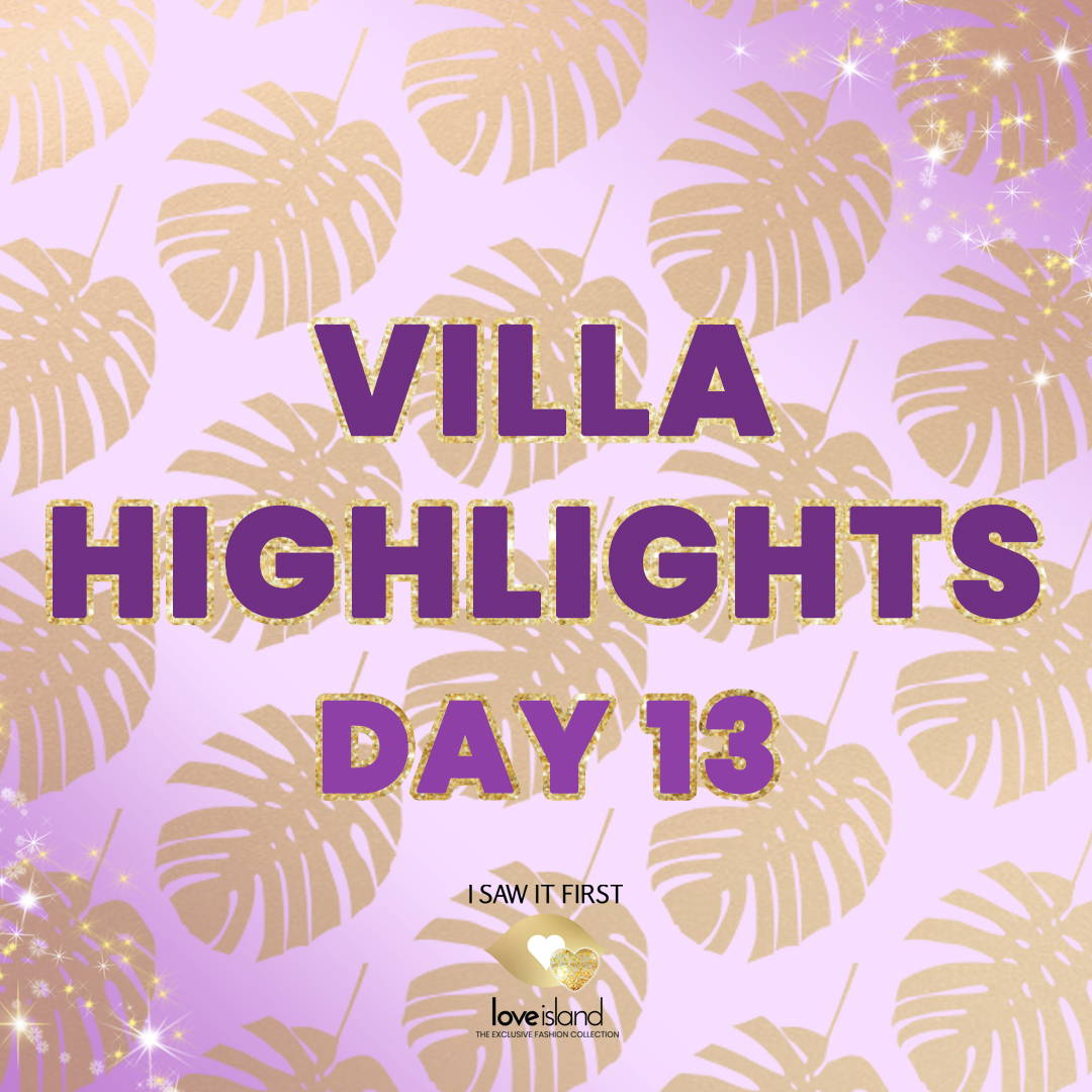966807554c93 VILLA HIGHLIGHTS: DAY 13 – I SAW IT FIRST