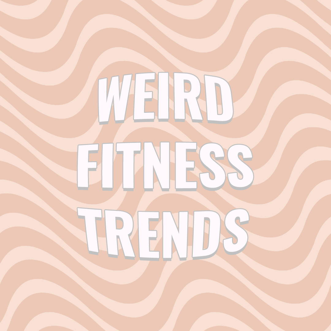 Weird Fitness Trends