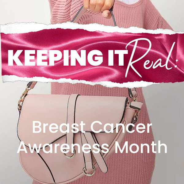Keeping it real: Breast Cancer awareness month