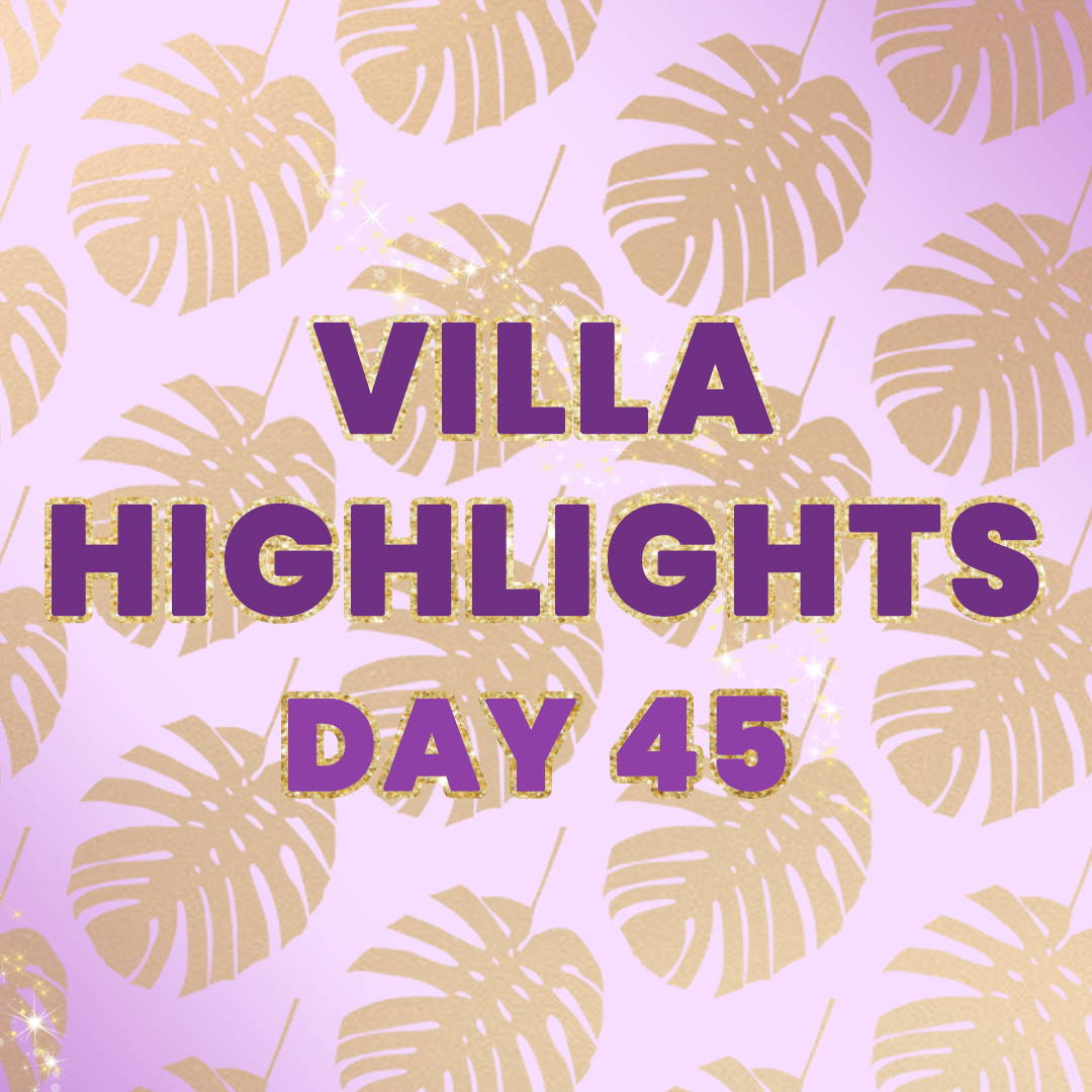 Villa Highlights Day 45