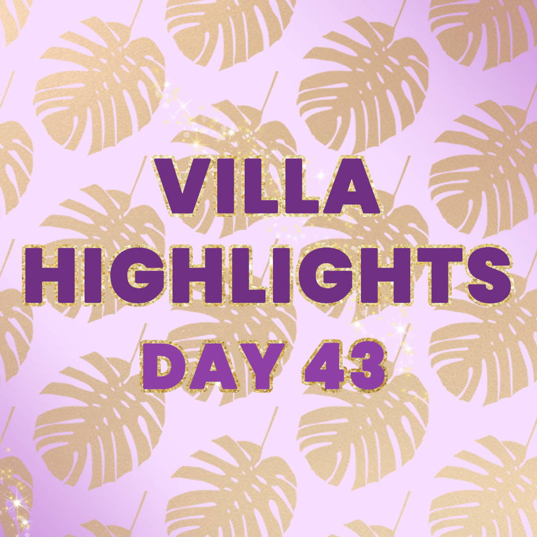 VILLA HIGHLIGHTS: DAY 43