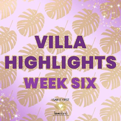 VILLA HIGHLIGHTS: WEEK SIX