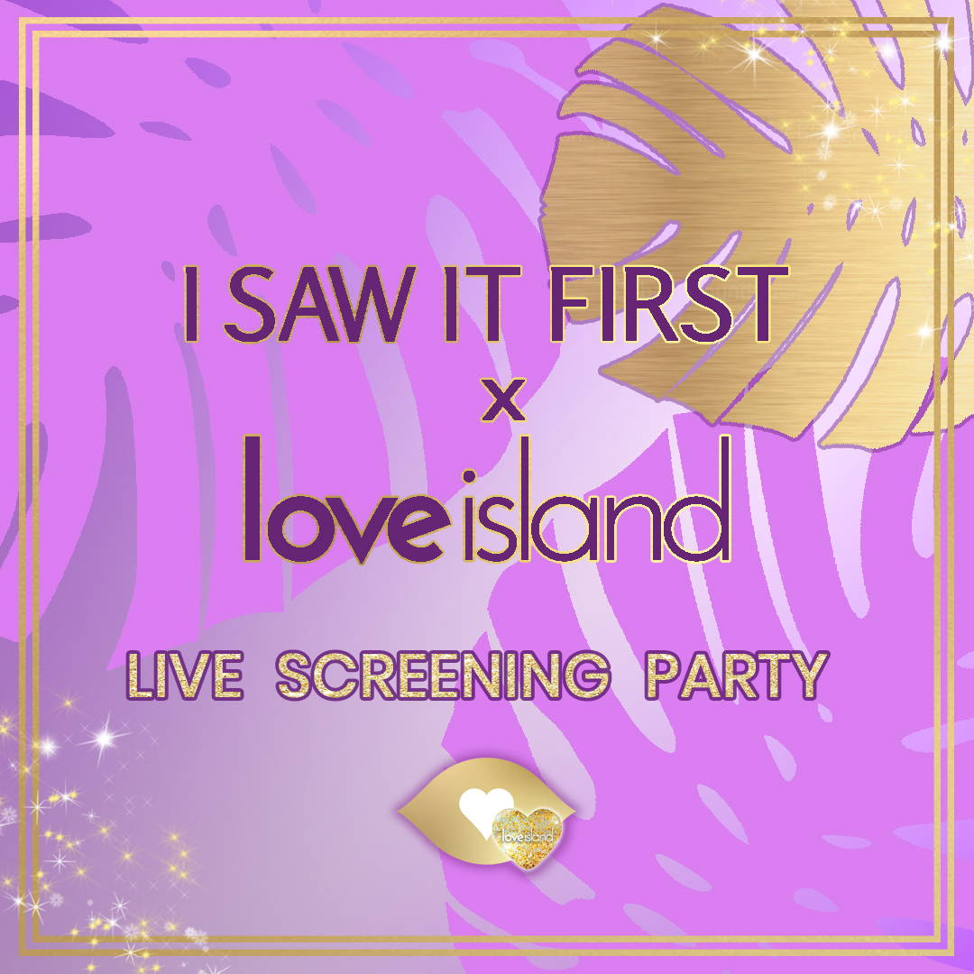 I SAW IT FIRST Love Island Exclusive Screening Party
