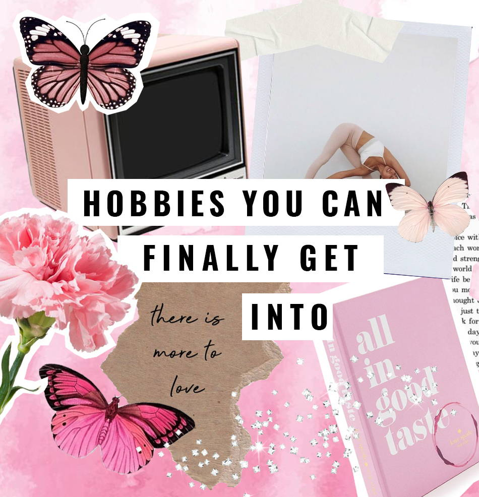 Hobbies You Can Finally Get Into