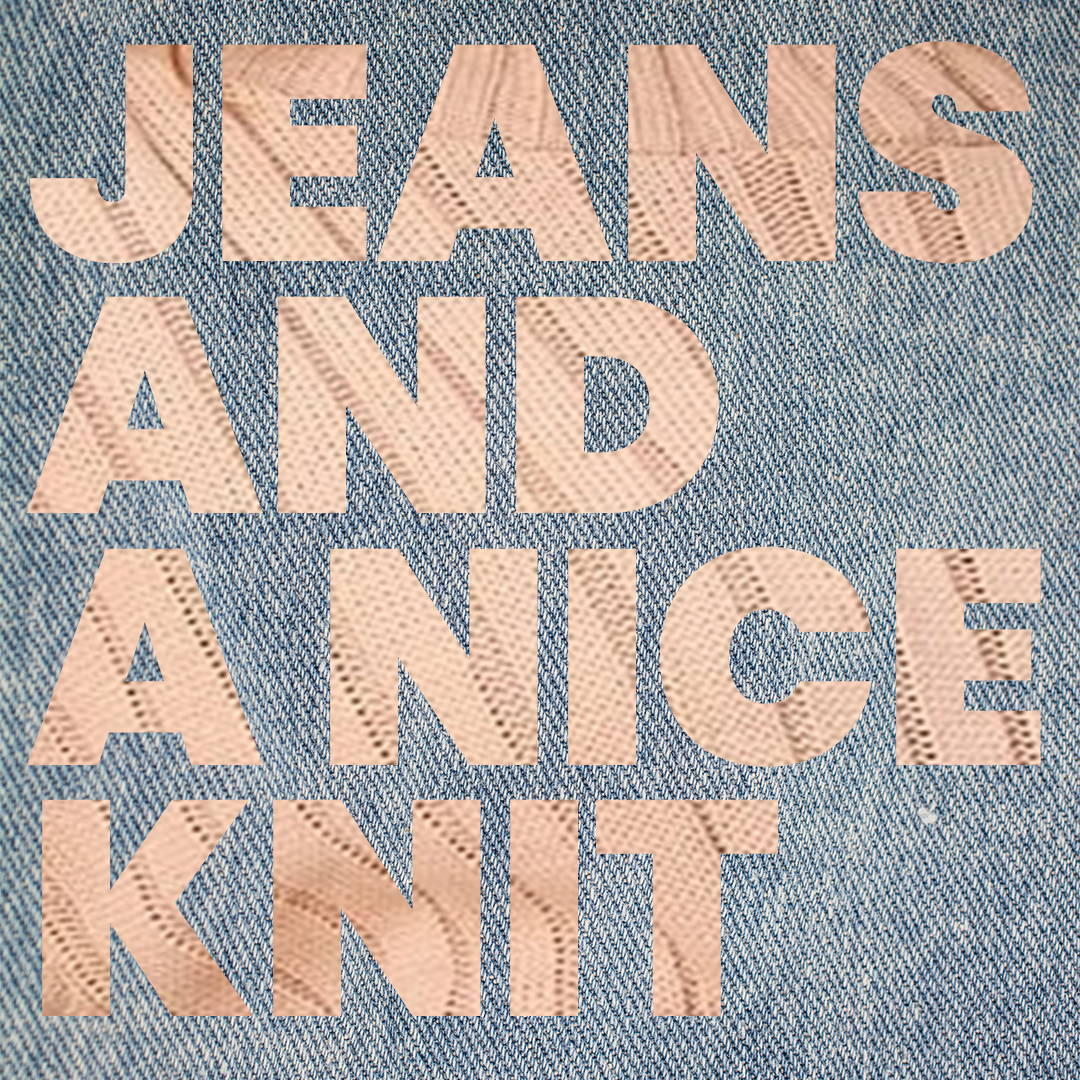 Jeans and a Nice Knit