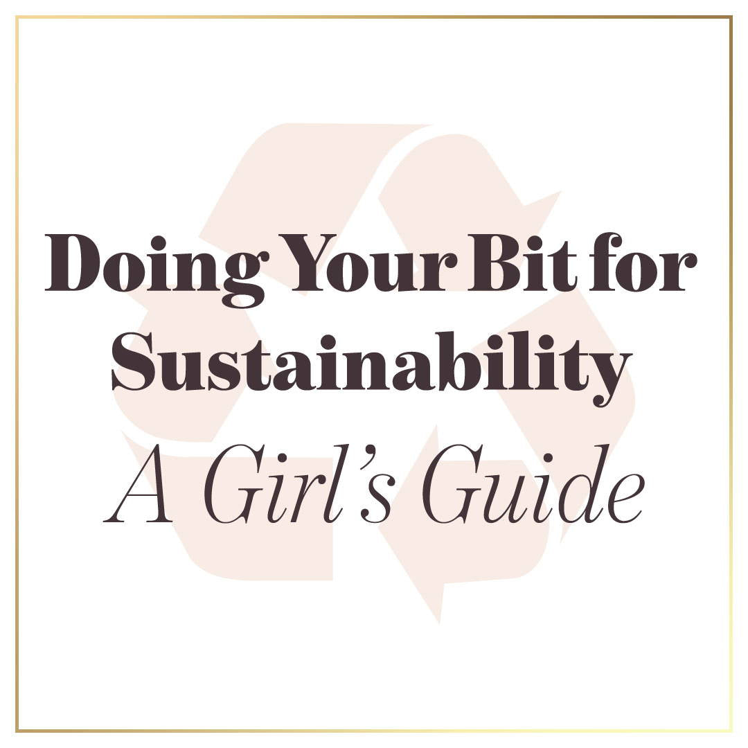 Doing Your Bit for Sustainability - A Girl's Guide