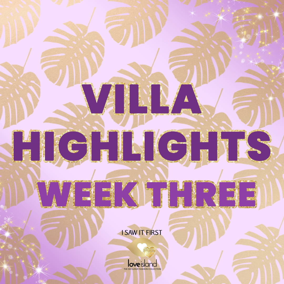 VILLA HIGHLIGHTS: WEEK THREE