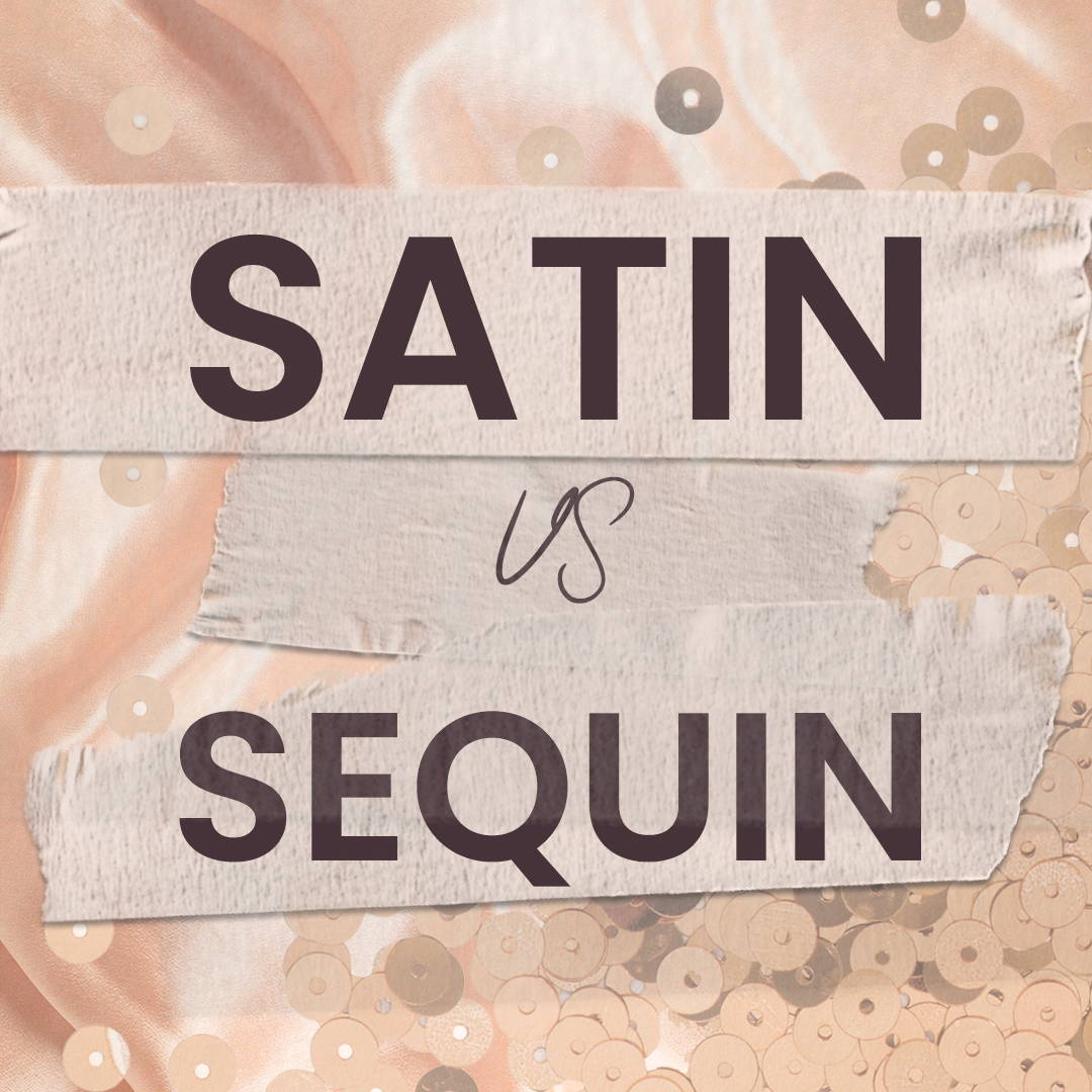 Satin vs. Sequin
