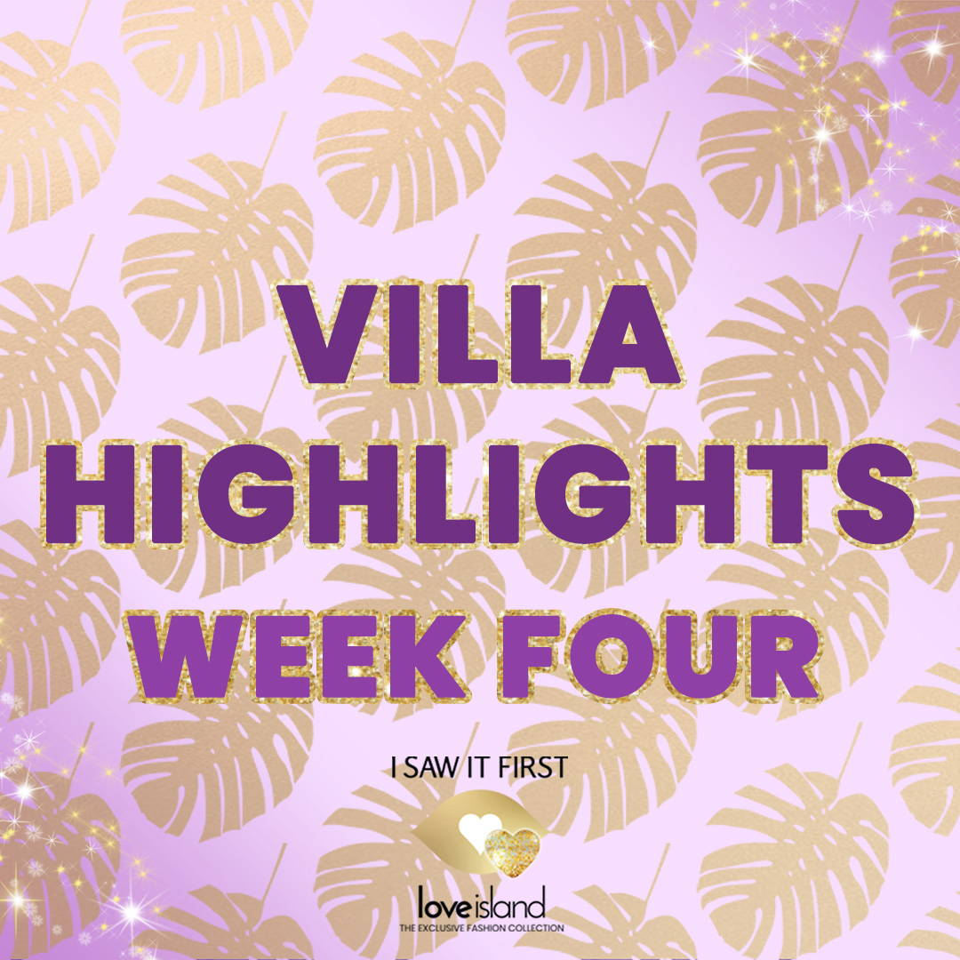 VILLA HIGHLIGHTS: WEEK FOUR