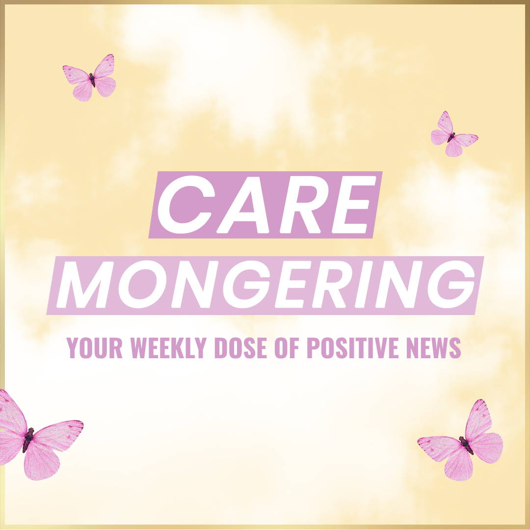 Caremongering - Your Weekly Dose of Positive News