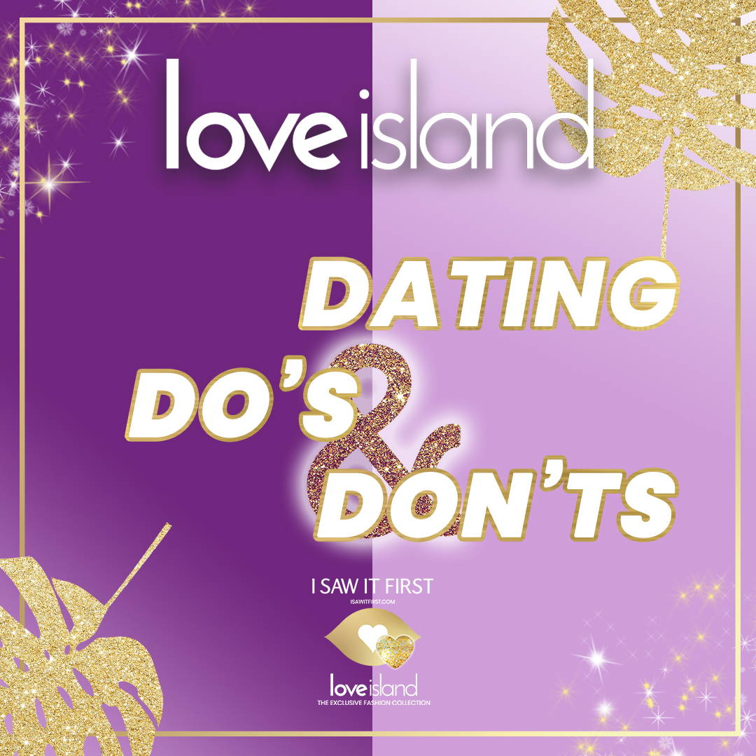 Love Island Dating Do's and Don'ts