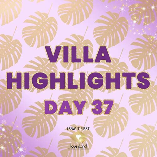 VILLA HIGHLIGHTS: DAY 37