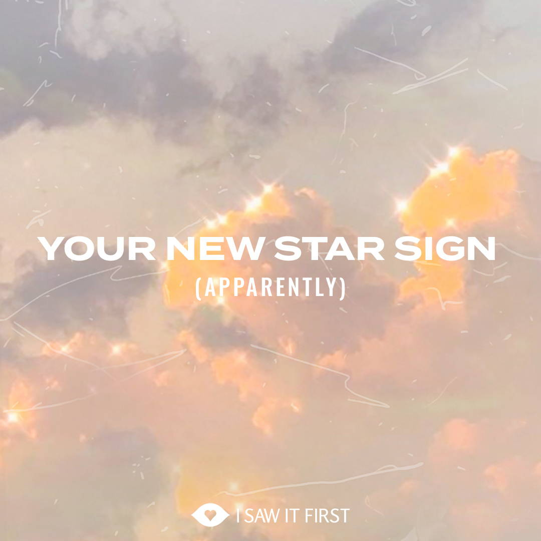 Our New Star Signs (apparently)