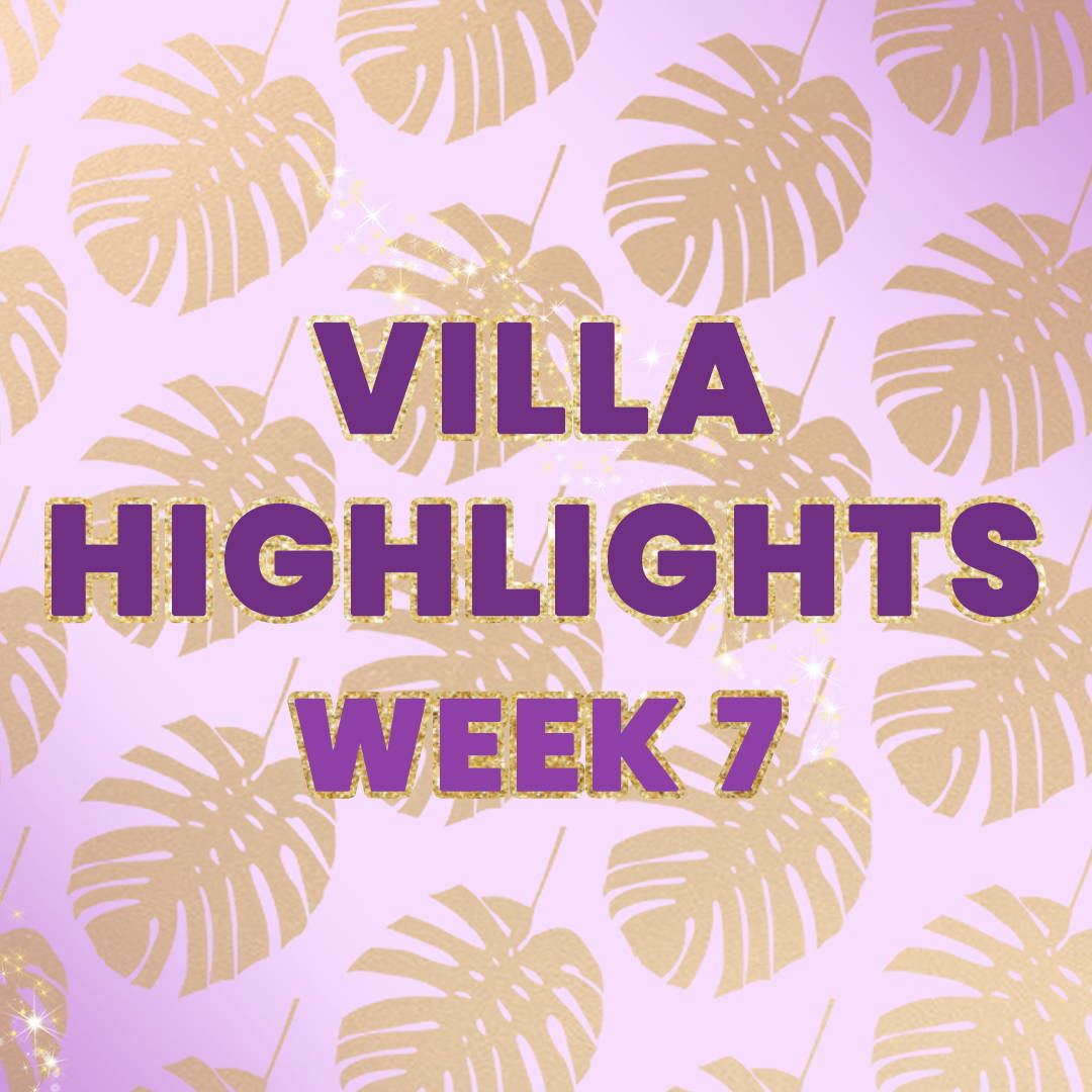 VILLA HIGHLIGHTS: WEEK 7