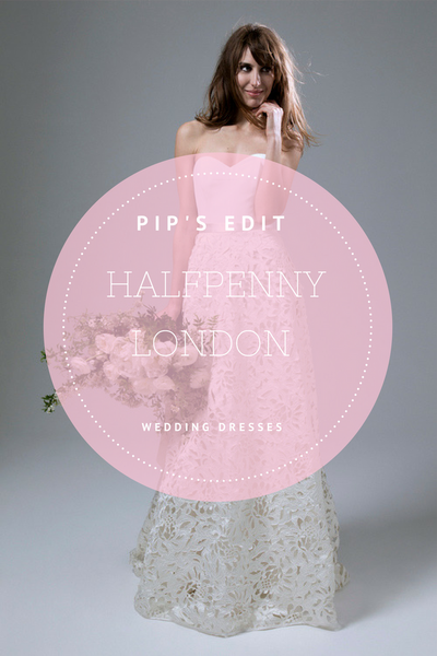 PiP's Edit : Halfpenny London Wedding Dresses