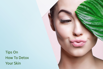 Tips On How To Detox Your Skin