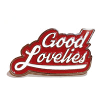 "Enamel ""Good Lovelies"" Pin"