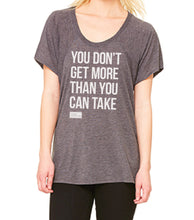 """You Don't Get More Than You Can Take"" - Flowy Raglan Tee"
