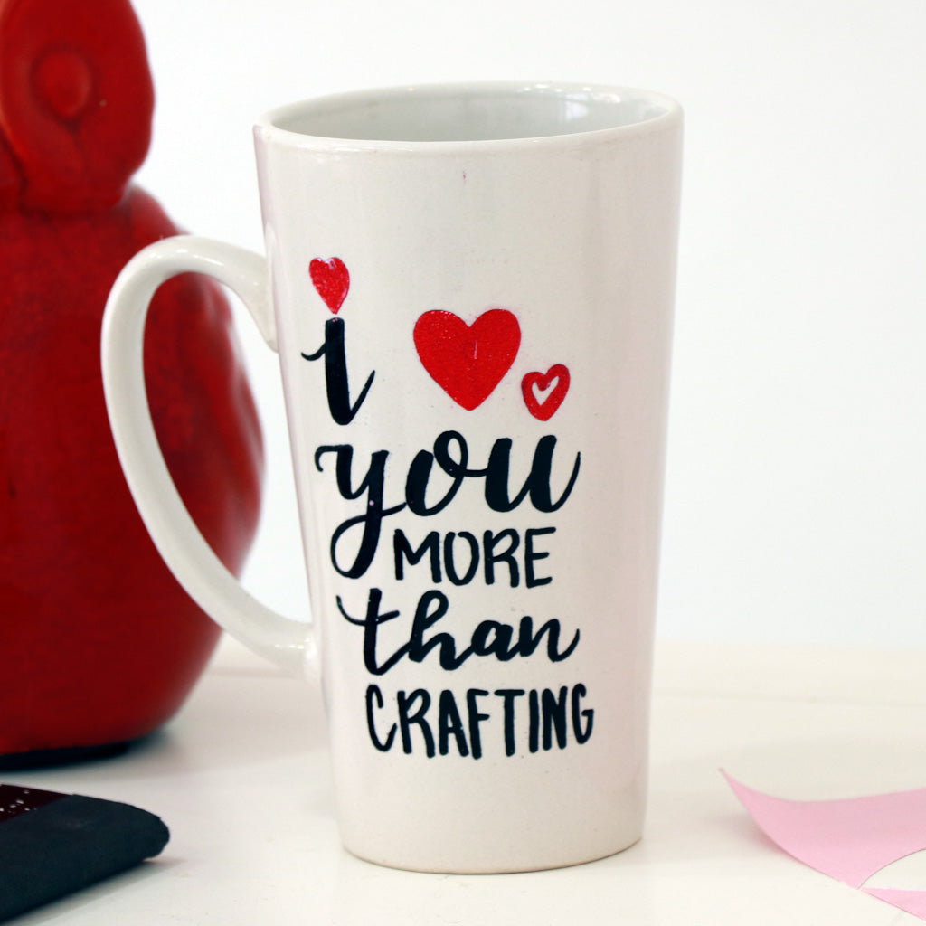 I ♥ You More Than Crafting- taza