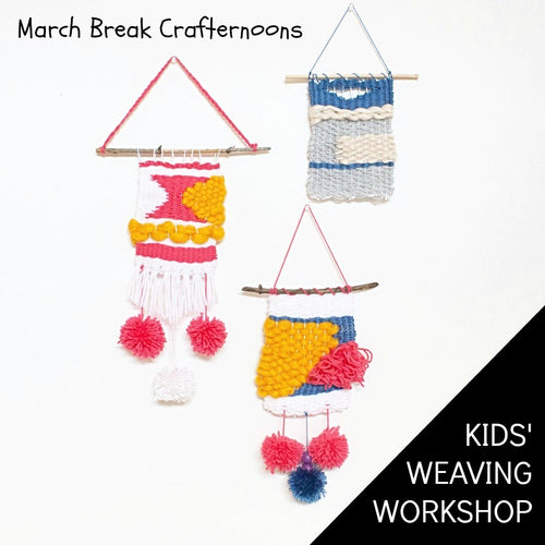 March Break Weaving Workshop for Kids - Wednesday March 18th, 10-12am OR 1-3pm