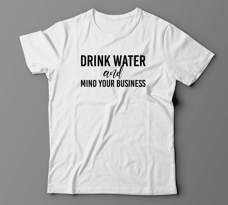 Drink Water and Mind Your  Business (Unisex Tee)