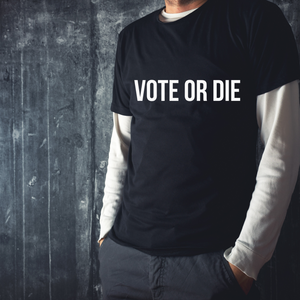 Vote or DIE (Unisex)