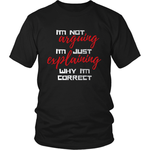 I'M NOT Arguing I'M Explaining WHY I'M CORRECT Unisex Shirt - I'M NOT Arguing I'M Explaining WHY I'M CORRECT - Unisex Shirt