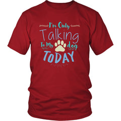 T-Shirt I'm Only Talking To My Dog Today