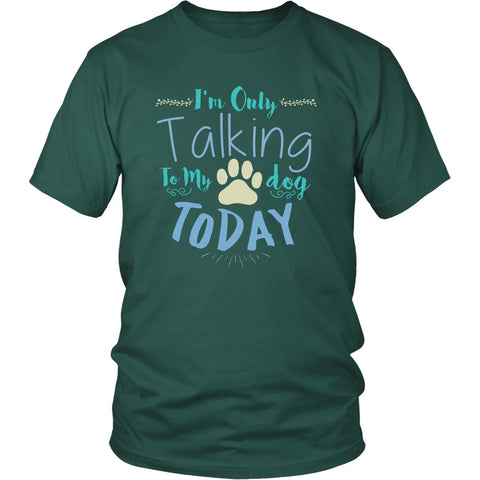 I'm Only Talking To My Dog TODAY Unisex Shirt - I'm Only Talking To My Dog Today - Unisex Shirt