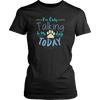 Image of I'm Only Talking To My Dog TODAY Unisex Shirt - I'm Only Talking To My Dog Today - Unisex Shirt