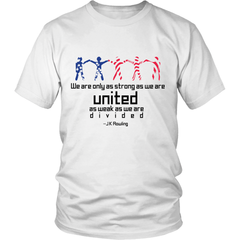 We Are Only As Strong As We Are UNITED Unisex Shirt - We Are Only As Strong As We Are UNITED - Unisex Shirt