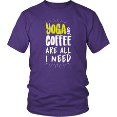 YOGA & COFFEE ARE ALL I NEED Unisex Shirt - Yoga & Coffee Are All I Need - Unisex Shirt