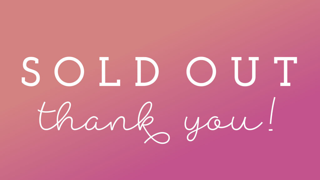 SOLD OUT - Thank You!
