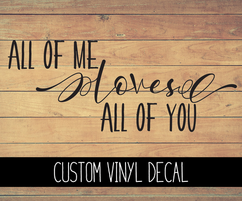 All of Me Loves All of You Vinyl Decal
