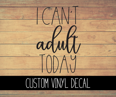 Can't Adult Today Vinyl Decal