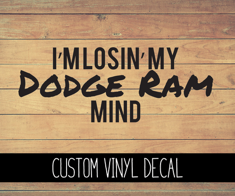 Losin' My Dodge Ram Mind Vinyl Decal