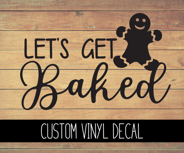 Let's Get Baked Vinyl Decal