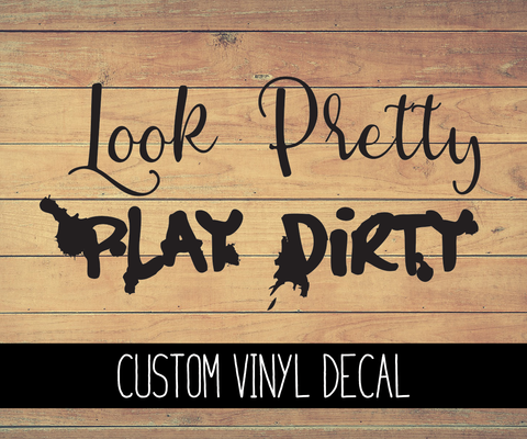 Look Pretty Play Dirty Vinyl Decal
