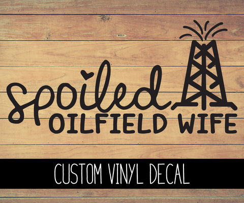 Spoiled Oilfield Wife Vinyl Decal