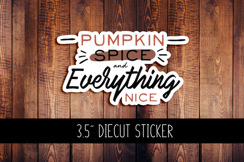 Pumpkin Spice and Everything Nice Diecut Sticker