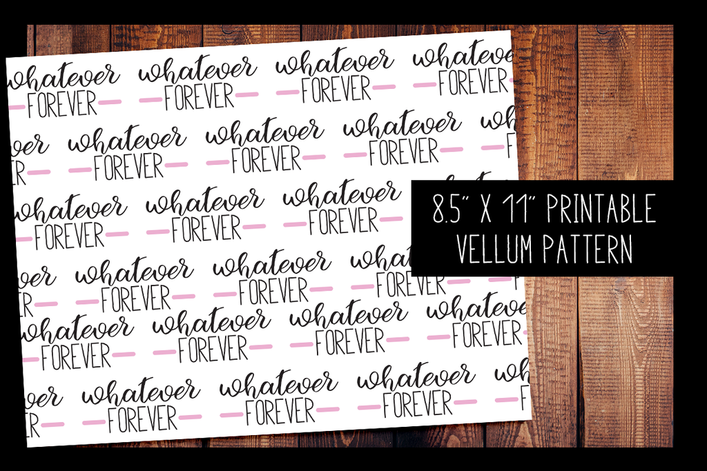 Whatever Forever Vellum | PRINTABLE VELLUM PATTERN